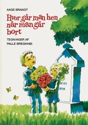 Hvor Går Man Hen Når Man Går Bort - Danske Bedemænd